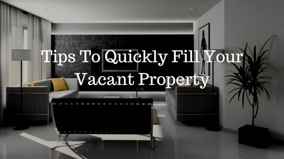 Tips To Quickly Fill Your Vacant Property